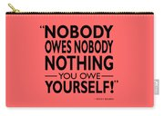 Nobody Owes Nobody Nothing Carry-all Pouch