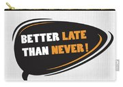 Better Late Than Never Inspirational Famous Quote Design Carry-all Pouch