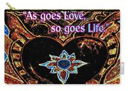 As Goes Love So Goes Life Carry-all Pouch