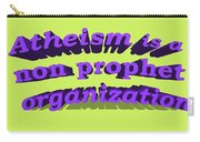 Atheism Is A Non Prophet Organization Carry-all Pouch