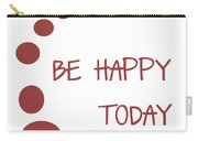 Be Happy Today In Red Carry-all Pouch by Georgia Fowler