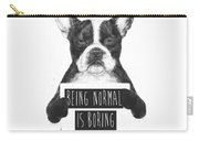 Being Normal Is Boring Carry-all Pouch