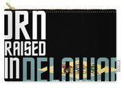Born And Raised In Delaware Birthday Gift Nice Design Carry-all Pouch