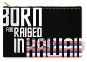 Born And Raised In Hawaii Birthday Gift Nice Design Carry-all Pouch