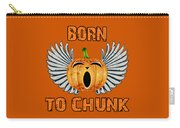Born To Chunk Carry-all Pouch