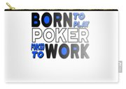 Born To Play Poker Forced To Go To Work Poker Player Gambling Carry-all Pouch