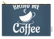Bring Me Coffee And Tell Me Im Pretty Carry-all Pouch