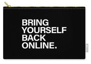 Bring Yourself Back Online Carry-all Pouch