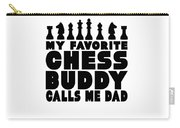 Chess Player Gift Favorite Chess Buddy Calls Me Dad Fathers Day Gift Carry-all Pouch