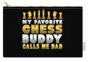 Chess Player My Favorite Chess Buddy Calls Me Dad Fathers Day Gift Carry-all Pouch