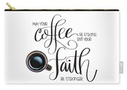 Coffee And Faith Carry-all Pouch by Nancy Ingersoll