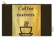 Coffee Matters Carry-all Pouch