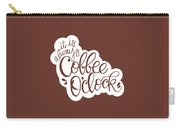 Coffee O'clock Carry-all Pouch by Nancy Ingersoll