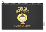 Come On Inner Peace I Havent Got All Day Meditating Carry-all Pouch