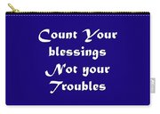 Count Your Blessings Not Your Troubles 5436.02 Carry-all Pouch