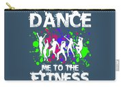 Dance Me To The Fitness Carry-all Pouch
