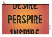 Desire Perspire Inspire Carry-all Pouch