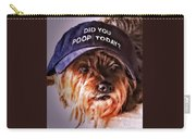 Did You Poop Today Carry-all Pouch by Kathy Tarochione