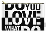 Do What You Love What You Do Carry-all Pouch