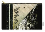 Dont Be Sad Carry-all Pouch