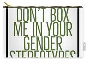 Don't Box Me In Your Gender Sterotypes Carry-all Pouch