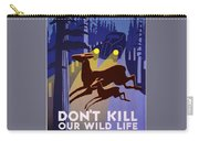 Don't Kill Our Wildlife Carry-all Pouch