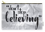 Don't Stop Believing Carry-all Pouch