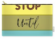 Dont Stop Until You Are Proud Motivayional Poster Carry-all Pouch
