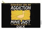 Duck Addiction Funny Farm Animal Lover Carry-all Pouch