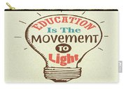 Education Is The Movement To Light Inspirational Quote Carry-all Pouch
