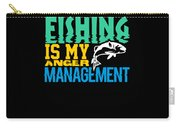 Fishing Is My Anger Management Carry-all Pouch