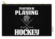 Funny Hockey Gifts For Men And Boys Id Rather Play Hockey Carry-all Pouch