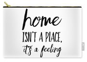 Home Isn't A Place It's A Feeling Carry-all Pouch