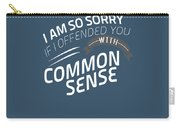 I Am So Sorry I Offended You With Common Sense Carry-all Pouch