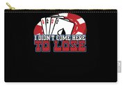 I Didnt Come Here To Lose Poker Player Carry-all Pouch
