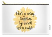I Don't Go Crazy Carry-all Pouch