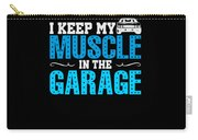 I Keep My Muscle In The Garage Carry-all Pouch