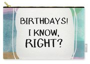 I Know Right- Birthday Art By Linda Woods Carry-all Pouch