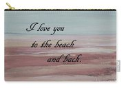 I Love You To The Beach And Back Carry-all Pouch