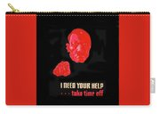 I Need Your Help Take Time Off Propaganda Poster Circa 1944 Carry-all Pouch