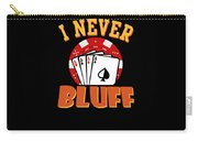 I Never Bluff Poker Player Gambling Gift Carry-all Pouch