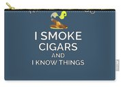I Smoke Cigars And Know Things Carry-all Pouch
