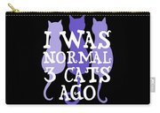 I Was Normal 3 Cats Ago 5 Carry-all Pouch