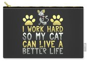 I Work Hard So My Cat Can Live A Better Life Carry-all Pouch