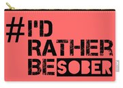 I'd Rther Be Sober  Carry-all Pouch