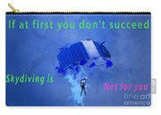 If At First You Don't Succeed, Skydiving's Not For You. Carry-all Pouch