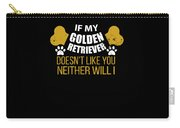 If My Golden Retriever Doesn T Like You Carry-all Pouch