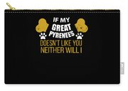 If My Great Pyrenees Doesn T Like You Carry-all Pouch