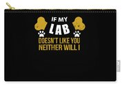 If My Lab Doesn T Like You Carry-all Pouch