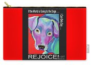 If The World Is Going To The Dogs I Can Only Say Rejoice Carry-all Pouch